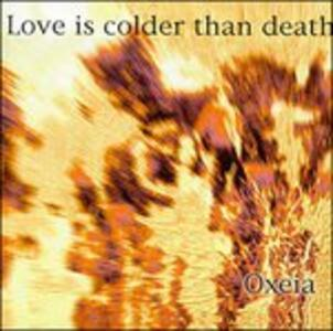 Oxeia - CD Audio di Love Is Colder Than Death