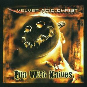 Fun with Knives - CD Audio di Velvet Acid Christ