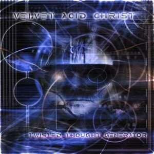 Twisted Thought Generator - CD Audio di Velvet Acid Christ