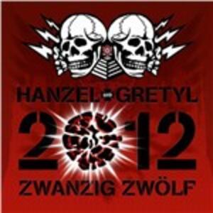 2012.Zwanzig Zwolf - CD Audio di Hanzel und Gretyl