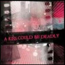 A Kiss Could Be Deadly - CD Audio di A Kiss Could Be Deadly