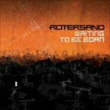 Waiting to Be Born (Mini CD) - CD Audio di Rotersand