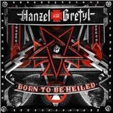 Born to Be Heiled - CD Audio di Hanzel und Gretyl