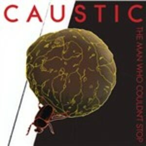 The Man Who Couldn't Stop - CD Audio di Caustic