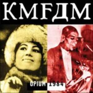 Opium 1984 - CD Audio di KMFDM