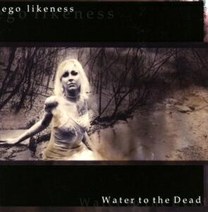 Water to the Dead - CD Audio di Ego Likeness