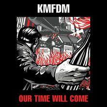 Our Time Will Come - CD Audio di KMFDM