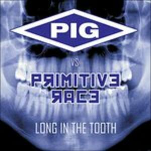 Long in the Tooth - CD Audio di Primitive Race,Pig