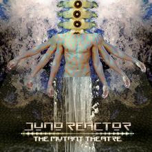 The Mutant Theatre - Vinile LP di Juno Reactor