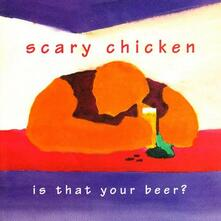 Is That Your Beer? - CD Audio di Scary Chicken