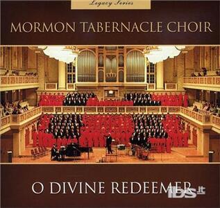 Legacy Series: O Divine Redeemer - CD Audio di Mormon Tabernacle Choir