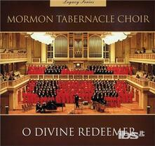 Legacy Series: O Divine Redeemer - CD Audio di Mormon Tabernacle Choir