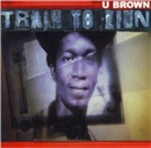 Train to Zion - CD Audio di U Brown