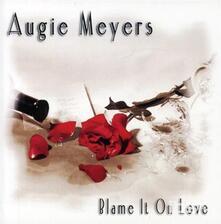 Blame It On Love - CD Audio di Augie Meyers