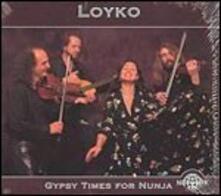 Gypsy Times for Nunja - CD Audio di Loyko