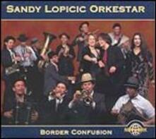 Border Confusion - CD Audio di Sandy Lopicic Orkestar