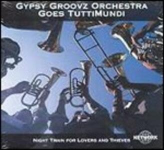 Night Train for Lovers and Thieves - CD Audio di Gypsy Groovz Orchestra