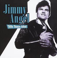 50s Teen Idol - CD Audio di Jimmy Angel