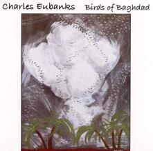 Birds of Baghdad - CD Audio di Charles Eubanks