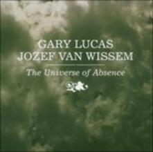 The Universe of Absence - CD Audio di Gary Lucas,Jozef Van Wissem