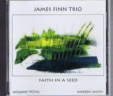 Faith in a Seed - CD Audio di James Finn (Trio)