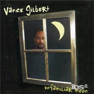 Unfamiliar Moon - CD Audio di Vance Gilbert