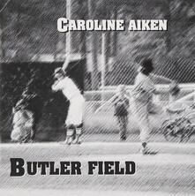 Butler Field - CD Audio di Caroline Aiken