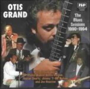The Blues Sessions '90-94 - CD Audio di Otis Grand