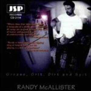 Grease, Grit, Dirt & Spit - CD Audio di Randy McAllister