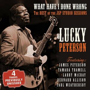 What Have I Done Wrong: Best Of The Jsp Sessions - CD Audio di Lucky Peterson