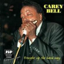 Brought Up the Hard Way - CD Audio di Carey Bell