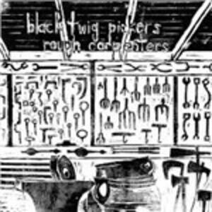 Rough Carpenters - Vinile LP di Black Twig Pickers