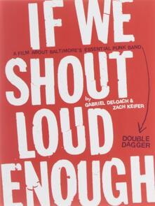 Double Dagger. If We Shout Loud Enough - DVD
