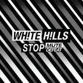 Vinile Stop Mute Defeat White Hills