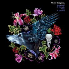 Between a Breath and a Breath - CD Audio di Dyble-Longdon