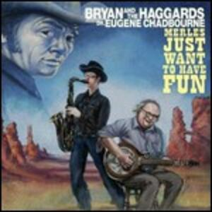 Merles Just Wanna Have Fun - Vinile LP di Bryan and the Haggards