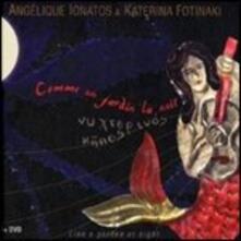 Comme un jardin la nuit - CD Audio + DVD di Angelique Ionatos,Katerina Fotinaki