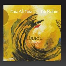 Jaadu Magic - CD Audio di Titi Robin,Faiz Ali Faiz