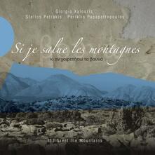 Si je salue les montagnes - CD Audio di Giorgos Xylouris,Stelios Petrakis,Periklis Papapetropoulos