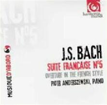 Suite francese n.5 - Ouverture in stile francese - CD Audio di Johann Sebastian Bach,Piotr Anderszewski