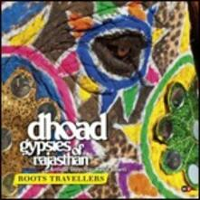 Roots Travellers - CD Audio di Dhoad Gypsies of Rajasthan