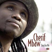 Sing for Me - CD Audio di Cherif Mbaw