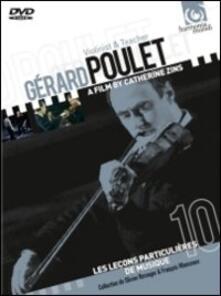 Gérard Poulet. Violinist & Teacher di Catherine Zins - DVD