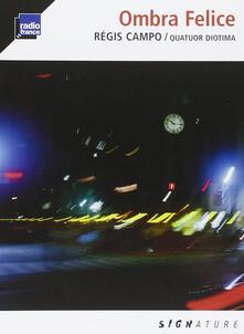Ombra Felice - CD Audio di Quatuor Diotima