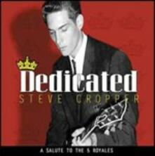 Dedicated. A Salute to the 5 Royales - CD Audio di Steve Cropper