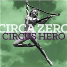 Circus Hero - CD Audio di Circa Zero