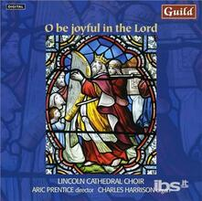 O Be Joyful in the Lord - CD Audio di Lincoln Cathedral Choir