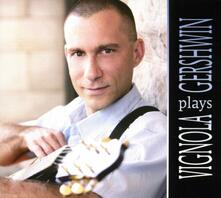 Vignola Plays Gershwin - CD Audio di Frank Vignola