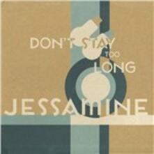 Don't Stay Too Long - CD Audio di Jessamine