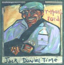 Jack Daniel Time - CD Audio di T-Model Ford